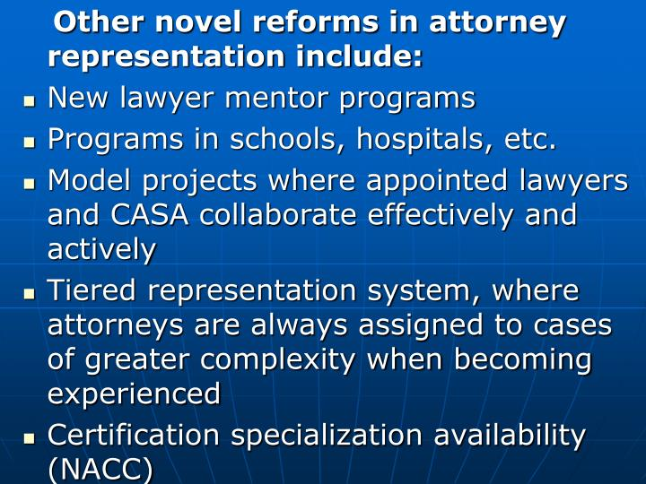 Other novel reforms in attorney representation include: