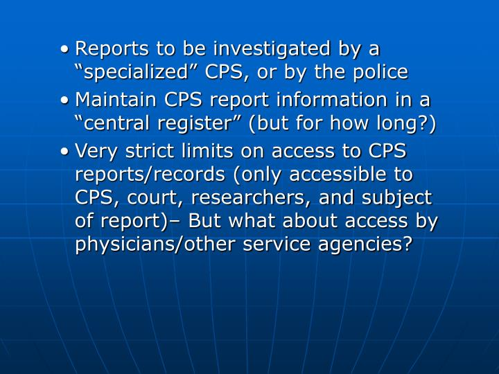 "Reports to be investigated by a ""specialized"" CPS, or by the police"