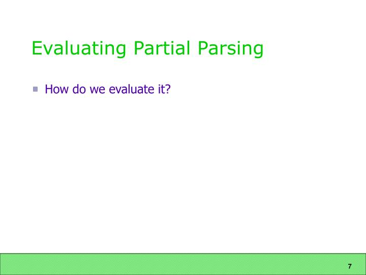 Evaluating Partial Parsing