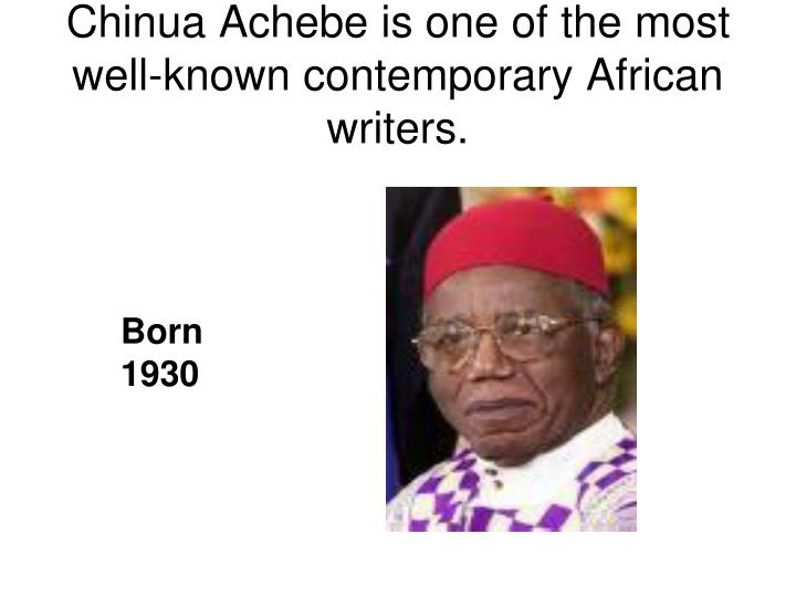 Chinua Achebe is one of the most well-known contemporary African writers.