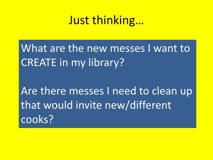 Just thinking…