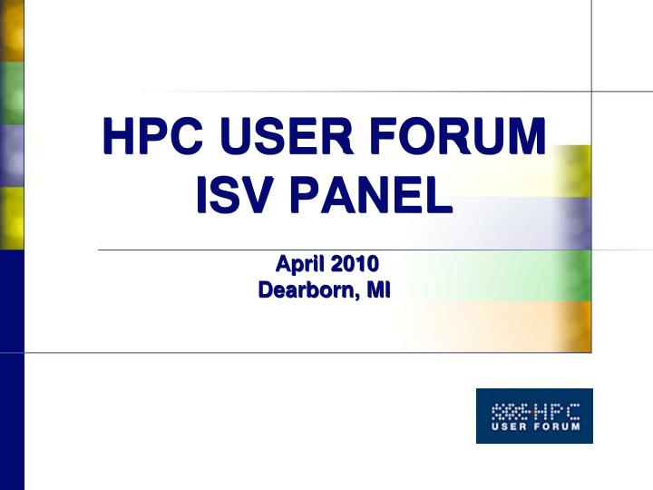 Hpc user forum isv panel april 2010 dearborn mi