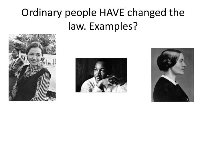 Ordinary people HAVE changed the law. Examples?