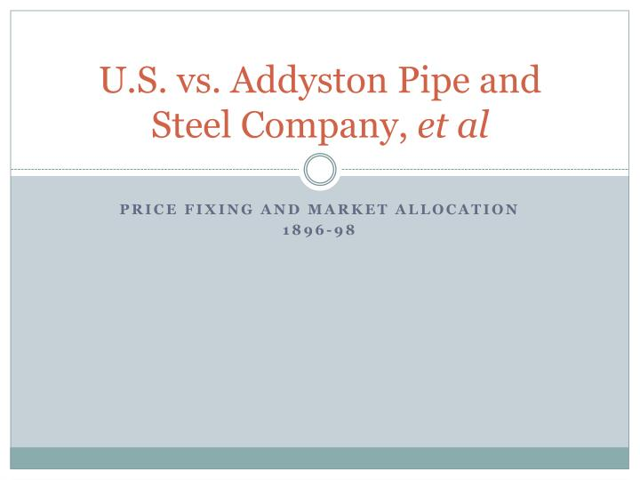 U.S. vs. Addyston Pipe and Steel Company,
