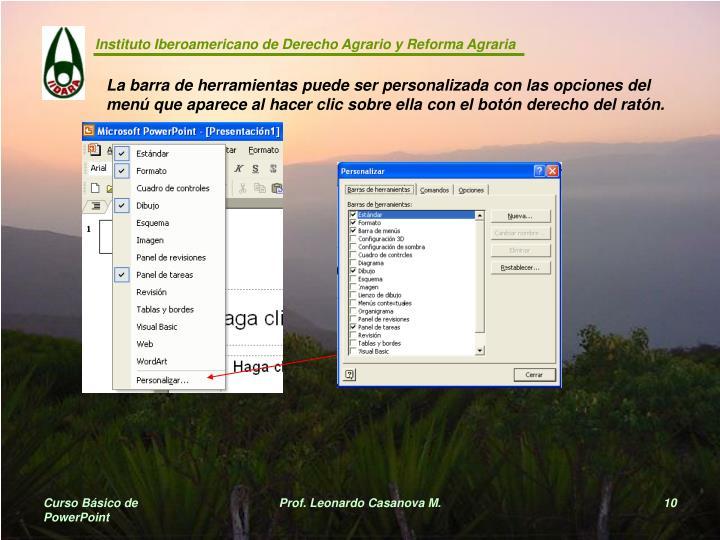 La barra de herramientas puede ser personalizada con las opciones del menú que aparece al hacer clic sobre ella con el botón derecho del ratón.
