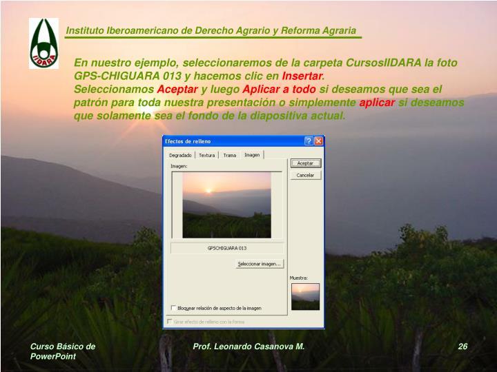 En nuestro ejemplo, seleccionaremos de la carpeta CursosIIDARA la foto GPS-CHIGUARA 013 y hacemos clic en