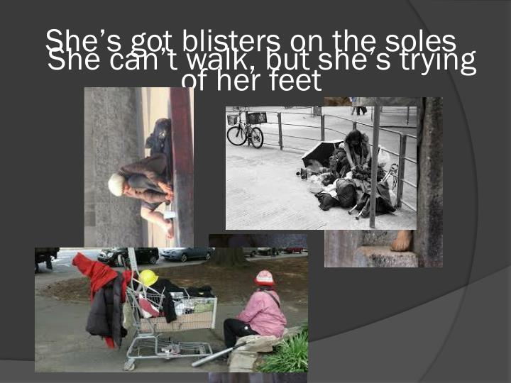 She's got blisters on the soles of her feet