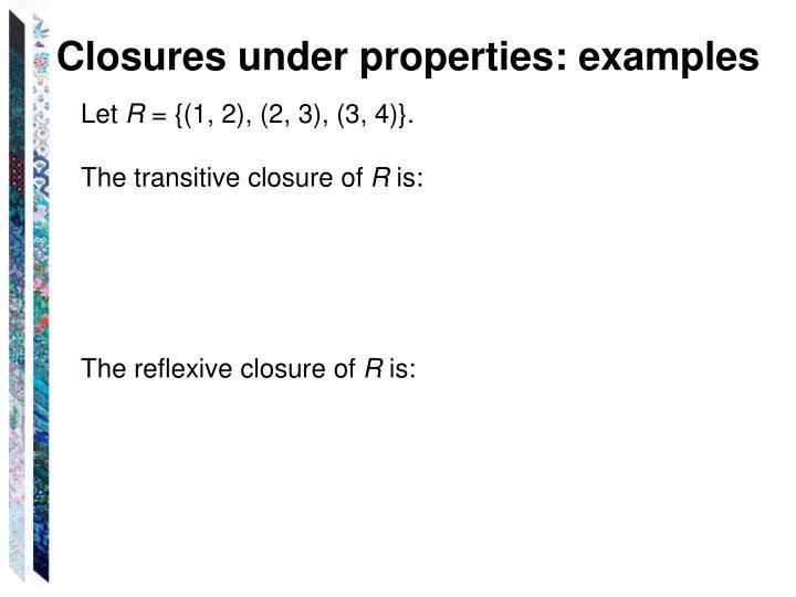 Closures under properties: examples
