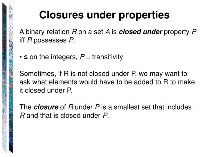 Closures under properties