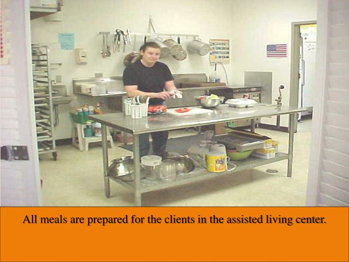 All meals are prepared for the clients in the assisted living center.