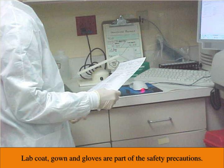 Lab coat, gown and gloves are part of the safety precautions.