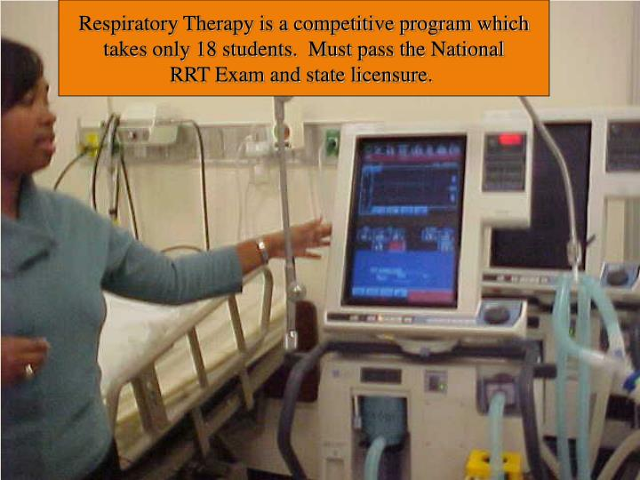 Respiratory Therapy is a competitive program which