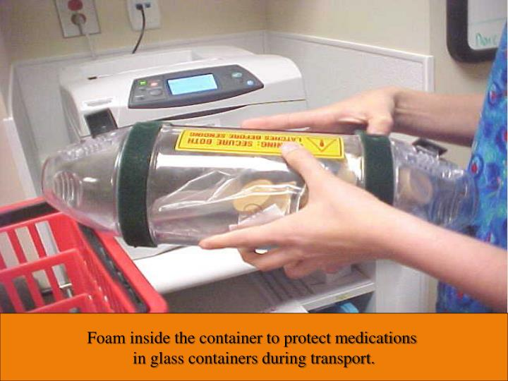 Foam inside the container to protect medications