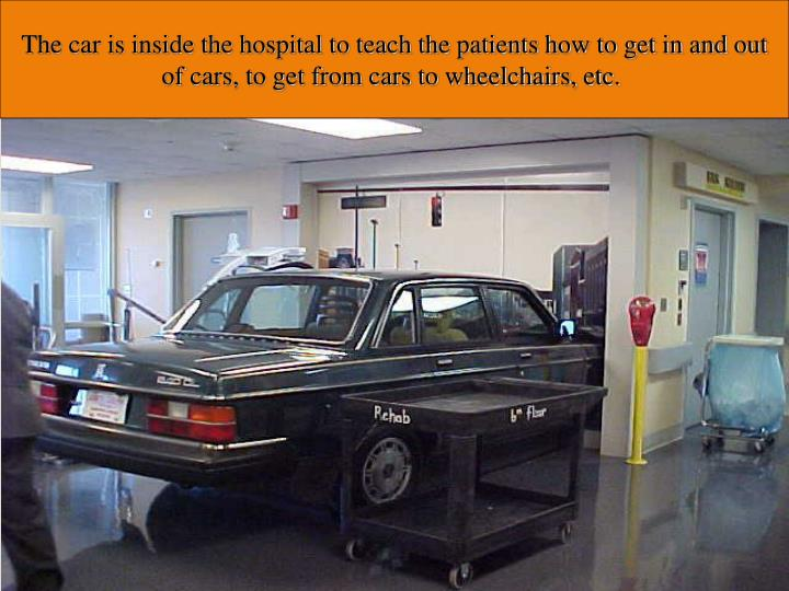 The car is inside the hospital to