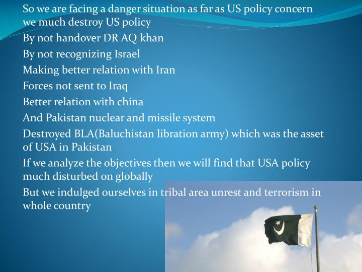 So we are facing a danger situation as far as US policy concern we much destroy US policy