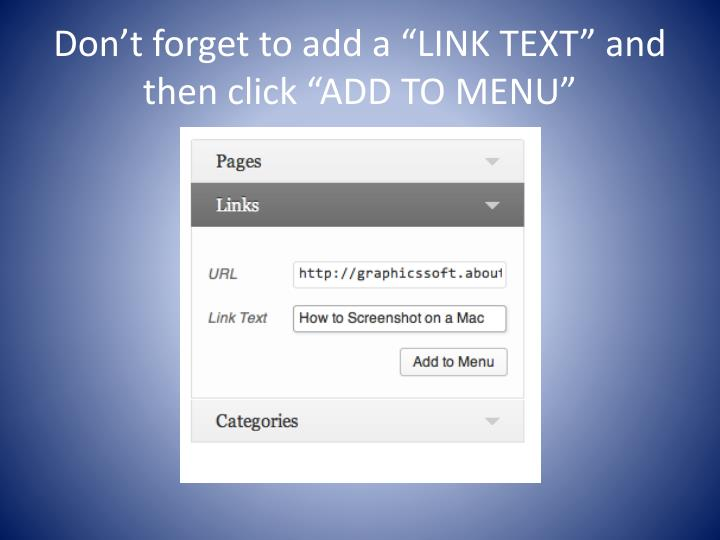 "Don't forget to add a ""LINK TEXT"" and then click ""ADD TO MENU"""