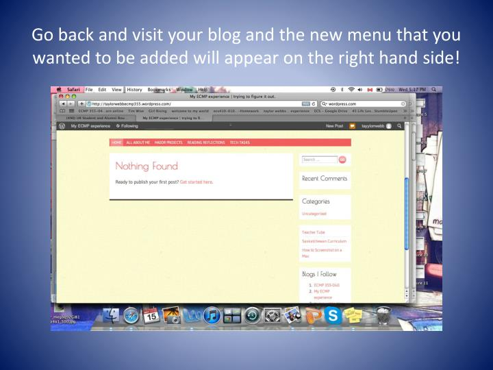 Go back and visit your blog and the new menu that you wanted to be added will appear on the right hand side!