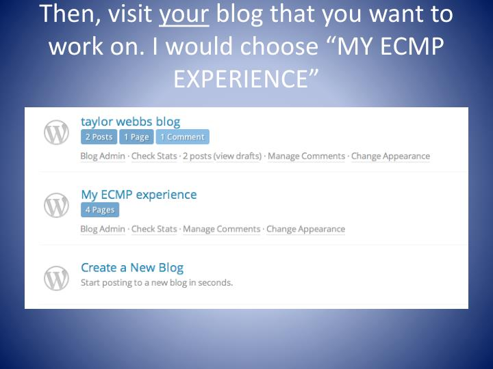 Then visit your blog that you want to work on i would choose my ecmp experience