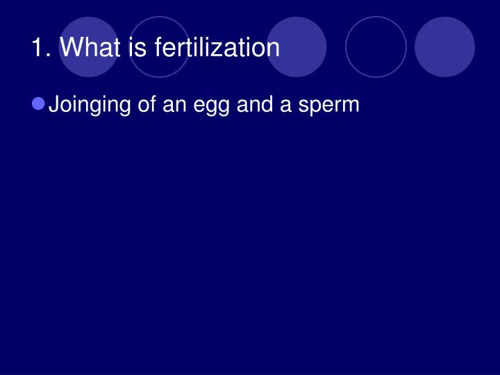 1. What is fertilization