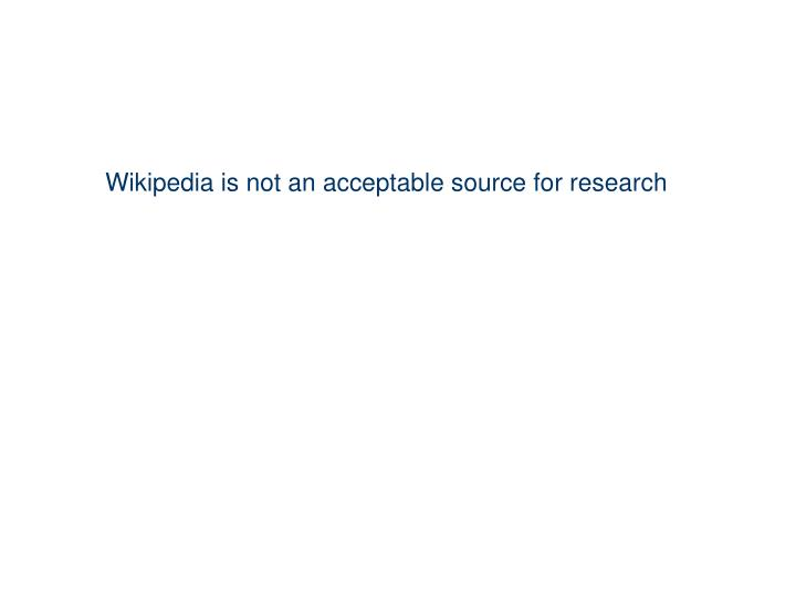 Wikipedia is not an acceptable source for research