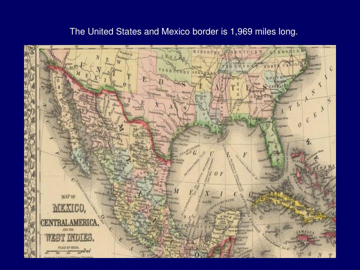 The United States and Mexico border is 1,969 miles long.