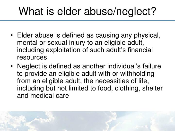 What is elder abuse/neglect?