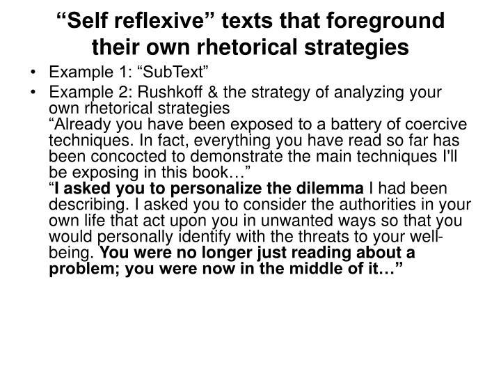 """Self reflexive"" texts that foreground their own rhetorical strategies"