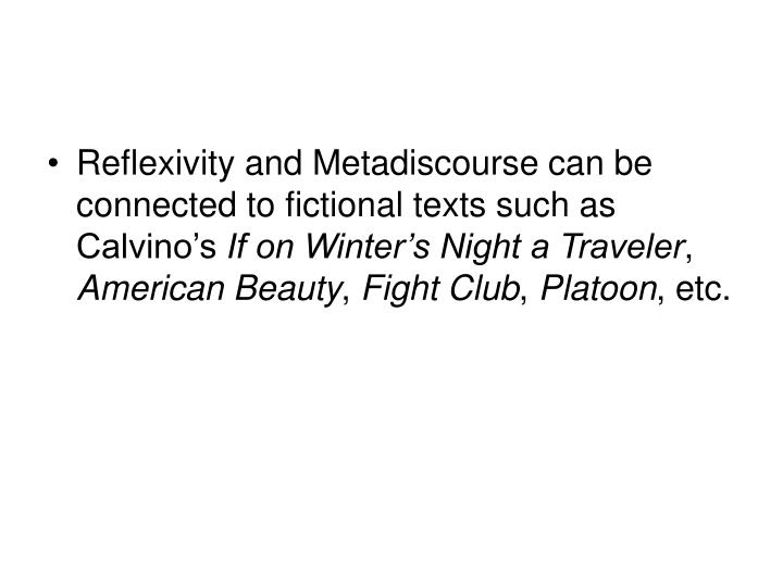 Reflexivity and Metadiscourse can be connected to fictional texts such as Calvino's