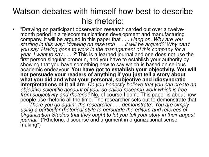 Watson debates with himself how best to describe his rhetoric: