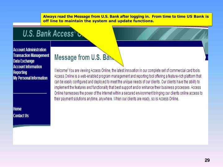 Always read the Message from U.S. Bank after logging in.  From time to time