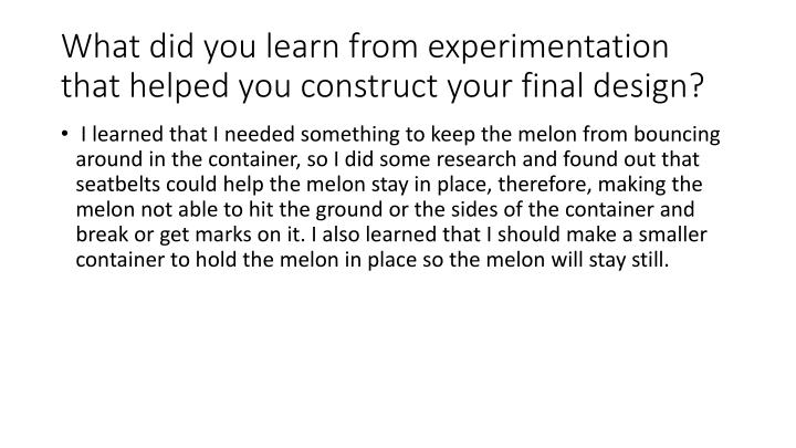 What did you learn from experimentation that helped you construct your final design?
