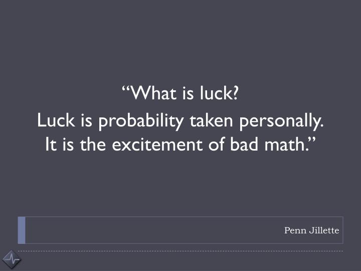 """What is luck?"