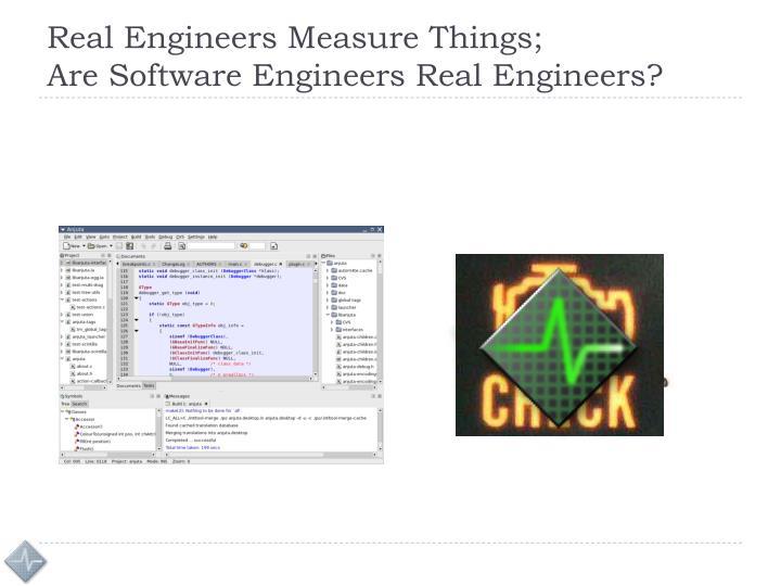 Real Engineers Measure Things;