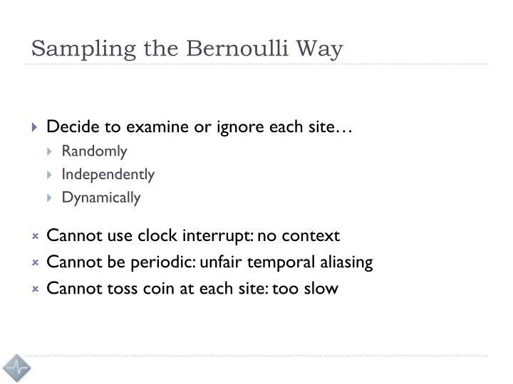 Sampling the Bernoulli Way
