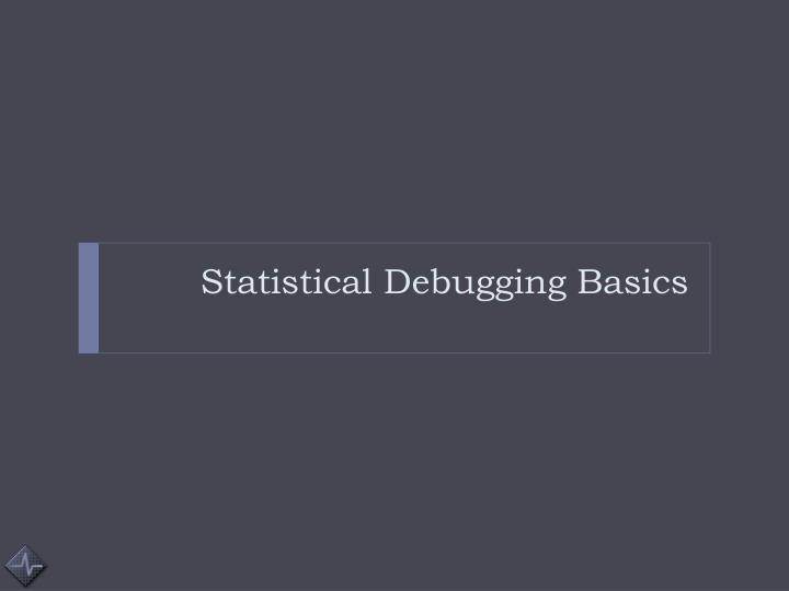 Statistical Debugging Basics