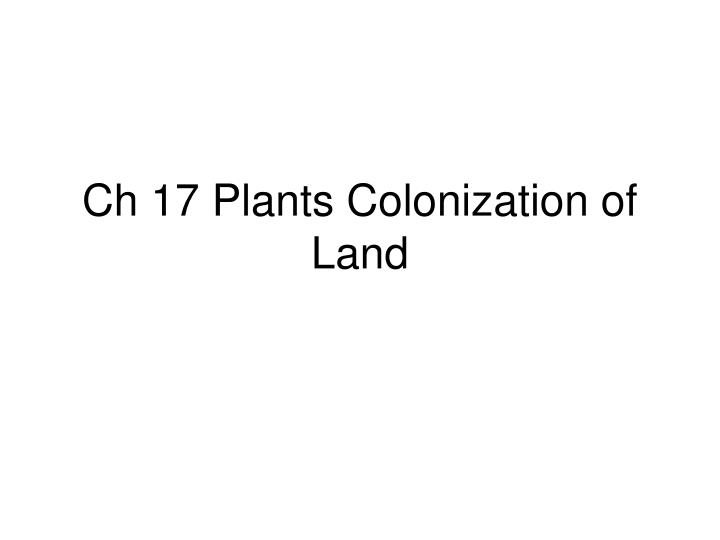 Ch 17 plants colonization of land