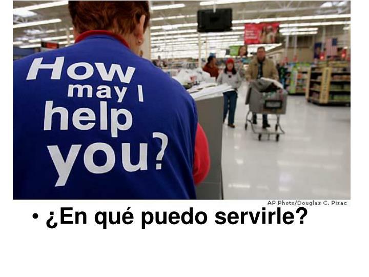 ¿En qué puedo servirle?