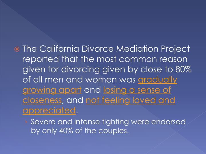 The California Divorce Mediation Project reported that the most common reason given for divorcing given by close to 80% of all men and women was