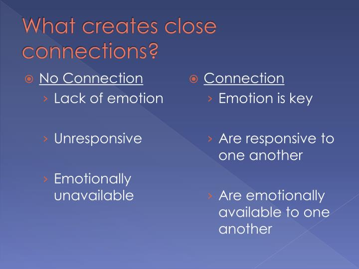 What creates close connections?