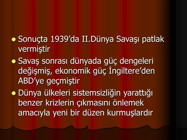 Sonuta 1939da II.Dnya Sava patlak vermitir