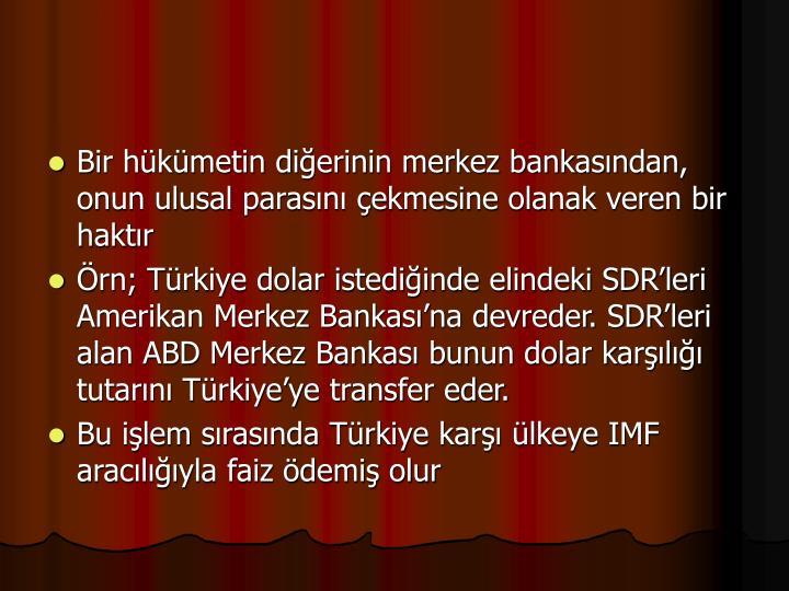 Bir hükümetin diğerinin merkez bankasından, onun ulusal parasını çekmesine olanak veren bir haktır