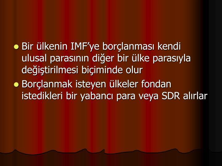 Bir lkenin IMFye borlanmas kendi ulusal parasnn dier bir lke parasyla deitirilmesi biiminde olur