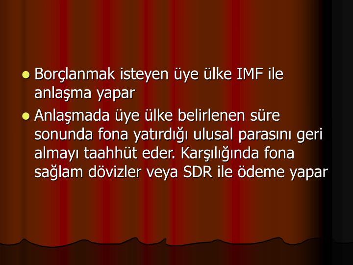 Borçlanmak isteyen üye ülke IMF ile anlaşma yapar
