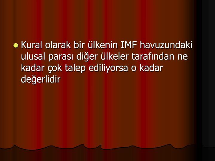 Kural olarak bir lkenin IMF havuzundaki ulusal paras dier lkeler tarafndan ne kadar ok talep ediliyorsa o kadar deerlidir