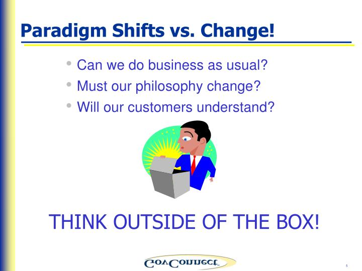Paradigm Shifts vs. Change!
