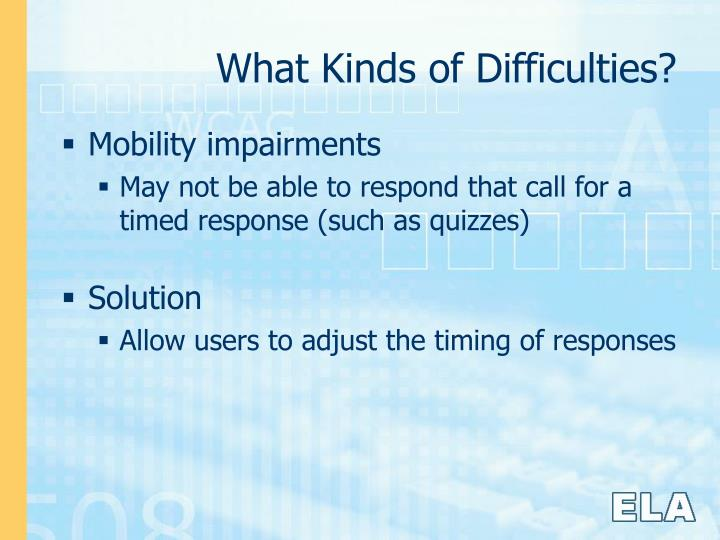 What Kinds of Difficulties?