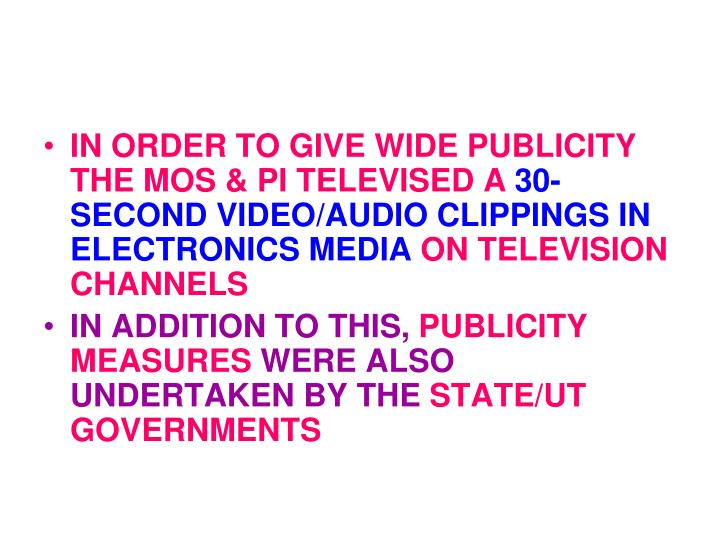 IN ORDER TO GIVE WIDE PUBLICITY THE MOS & PI TELEVISED A