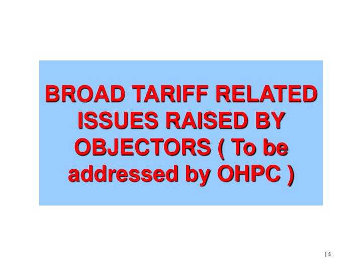 BROAD TARIFF RELATED ISSUES RAISED BY OBJECTORS ( To be addressed by OHPC )