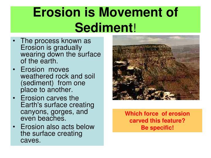 Erosion is Movement of Sediment