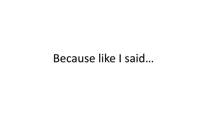 Because like I said…